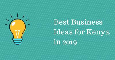Best Business Ideas for Kenya in 2019