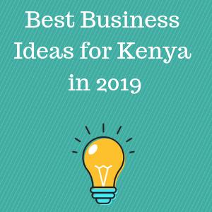 Best Business Ideas in Kenya 2019